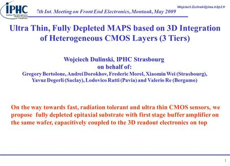 7th Int. Meeting on Front End Electronics, Montauk, May 2009 1 Wojciech Dulinski, IPHC Strasbourg on behalf of: Gregory.