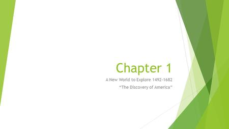 "Chapter 1 A New World to Explore 1492-1682 ""The Discovery of America"""