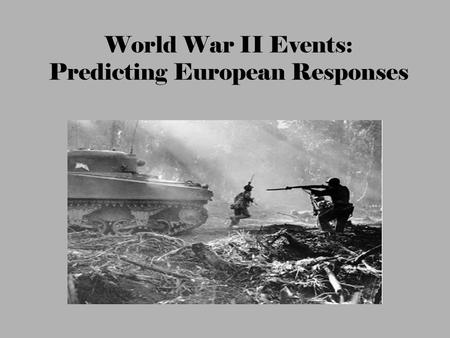 World War II Events: Predicting European Responses.
