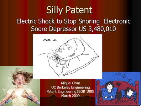 Silly Patent Electric Shock to Stop Snoring Electronic Snore Depressor US 3,480,010 Miguel Chan UC Berkeley Engineering Patent Engineering IEOR 190G March.