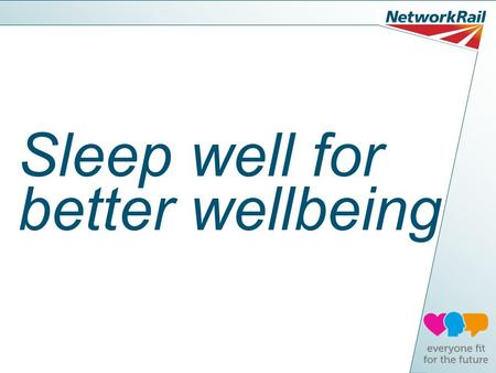 Sleep well for better wellbeing. What we'll cover today Why do we need to sleep? Common things that affect our sleep Three steps to get better quality.