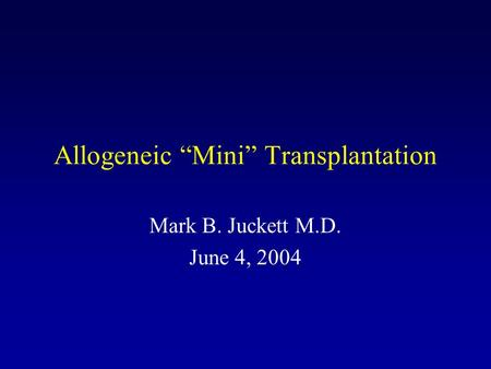 "Allogeneic ""Mini"" Transplantation Mark B. Juckett M.D. June 4, 2004."