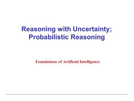 Reasoning with Uncertainty; Probabilistic Reasoning Foundations of Artificial Intelligence.