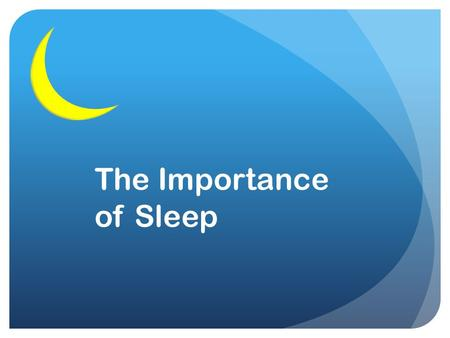 The Importance of Sleep. Sleep is essential for a person's health and wellbeing, according to the National Sleep Foundation (NSF)