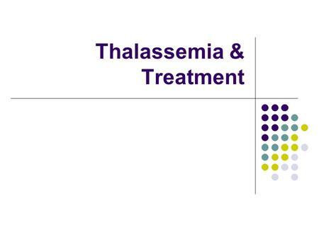 Thalassemia & Treatment. What is thalassemia? Genetic blood disorder resulting in a mutation or deletion of the genes that control globin production.