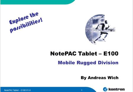 NotePAC Tablet – E100 V1-01 NotePAC Tablet – E100 Mobile Rugged Division By Andreas Wich Explore the possibilities!