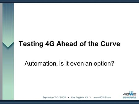 Testing 4G Ahead of the Curve Automation, is it even an option?