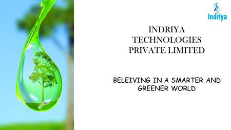 INDRIYA TECHNOLOGIES PRIVATE LIMITED BELEIVING IN A SMARTER AND GREENER WORLD.