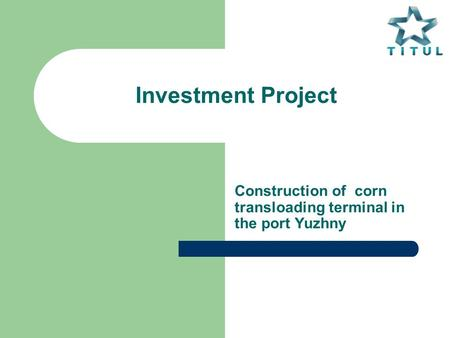 Investment Project Construction of corn transloading terminal in the port Yuzhny.