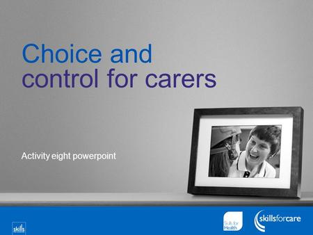 Choice and control for carers Activity eight powerpoint.