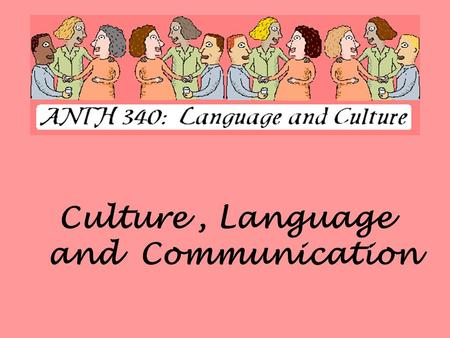 Culture, Language and Communication. Communication Definition: The transmission of information from one individual to another.