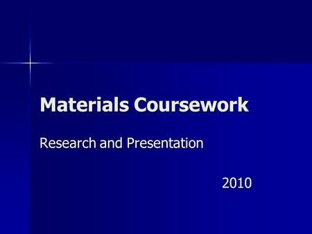 Materials Coursework Research and Presentation 2010.