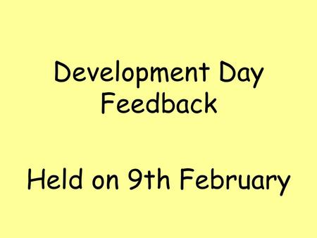 Development Day Feedback Held on 9th February. Why do it? Reps on Board said…... I like to chair, give information, so I can feedback to others, I want.