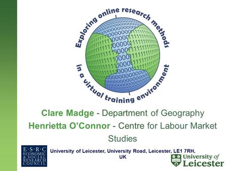 Clare Madge - Department of Geography Henrietta O'Connor - Centre for Labour Market Studies University of Leicester, University Road, Leicester, LE1 7RH,