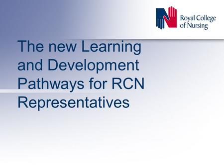 The new Learning and Development Pathways for RCN Representatives.