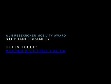 STEPHANIE BRAMLEY GET IN TOUCH: WUN RESEARCHER MOBILITY AWARD.