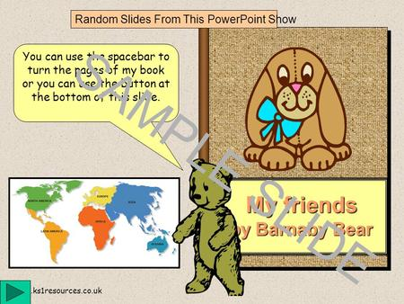 www.ks1resources.co.uk My friends by Barnaby Bear You can use the spacebar to turn the pages of my book or you can use the button at the bottom of this.