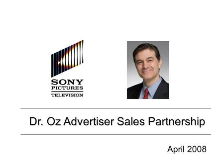 Dr. Oz Advertiser Sales Partnership April 2008.  Advertisers  CPMs  Show Extensions  Online Opportunities  Sponsorships Contents.
