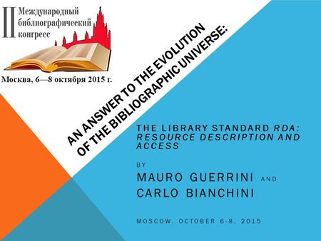 AN ANSWER TO THE EVOLUTION OF THE BIBLIOGRAPHIC UNIVERSE: THE LIBRARY STANDARD RDA: RESOURCE DESCRIPTION AND ACCESS BY MAURO GUERRINI AND CARLO BIANCHINI.