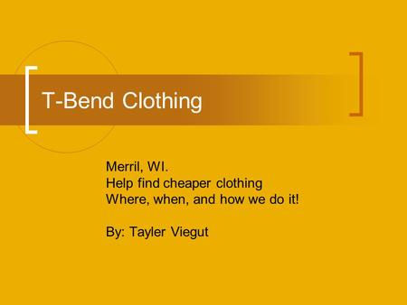 T-Bend Clothing Merril, WI. Help find cheaper clothing Where, when, and how we do it! By: Tayler Viegut.