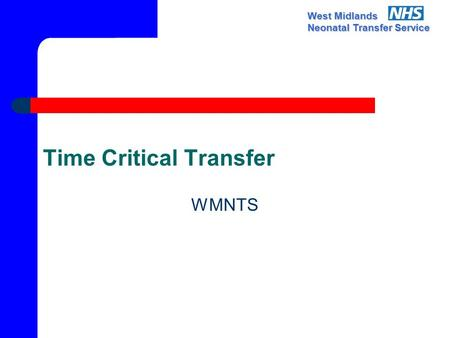 West Midlands Neonatal Transfer Service Time Critical Transfer WMNTS.