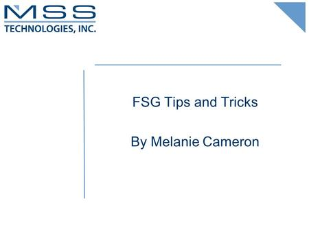 FSG Tips and Tricks By Melanie Cameron. About Melanie Cameron  14 years experience with EBS  Worked on every release since 10.6, oldest release was.