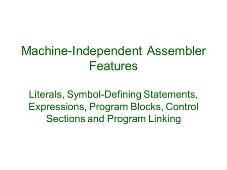 Machine-Independent Assembler Features Literals, Symbol-Defining Statements, Expressions, Program Blocks, Control Sections and Program Linking.
