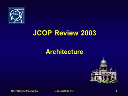JCOP Review, March 2003 D.R.Myers, IT-CO1 JCOP Review 2003 Architecture.