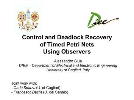 Control and Deadlock Recovery of Timed Petri Nets Using Observers Alessandro Giua DIEE – Department of Electrical and Electronic Engineering University.
