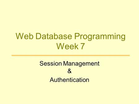 Web Database Programming Week 7 Session Management & Authentication.