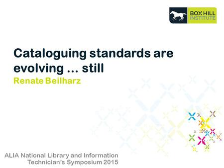Cataloguing standards are evolving … still Renate Beilharz ALIA National Library and Information Technician's Symposium 2015.