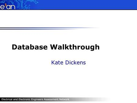 Database Walkthrough Kate Dickens. Question Flexibility  For tutors  Questions, answers, feedback, notes for tutor  For students  Questions only or.