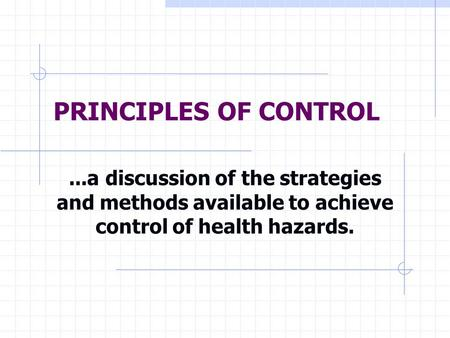 PRINCIPLES OF CONTROL ...a discussion of the strategies and methods available to achieve control of health hazards.