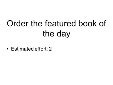 Order the featured book of the day Estimated effort: 2.