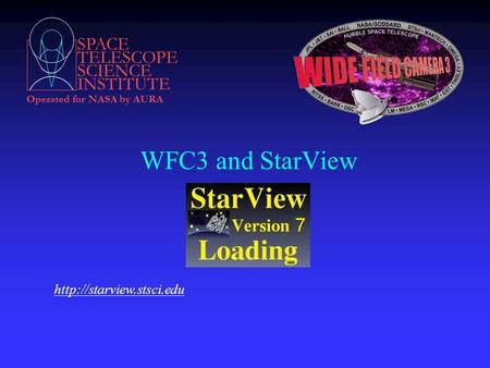SPACE TELESCOPE SCIENCE INSTITUTE Operated for NASA by AURA WFC3 and StarView