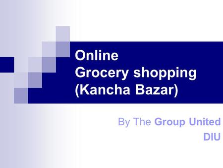 Online Grocery shopping (Kancha Bazar) By The Group United DIU.