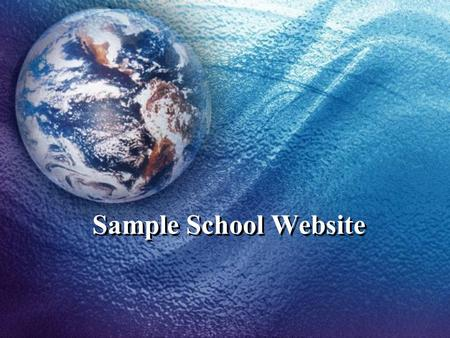 Sample School Website. What is wrong with the existing School Webspace Site? Can only host static pages – no dynamic content possible. Can not be edited.