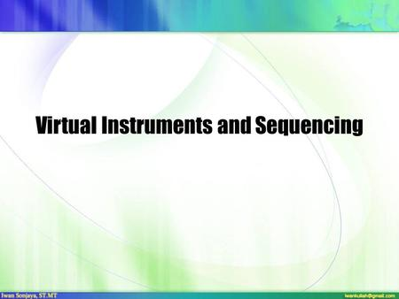Virtual Instruments and Sequencing. Proses Pembuatan Lagu/Musik TrackingMixingMastering.