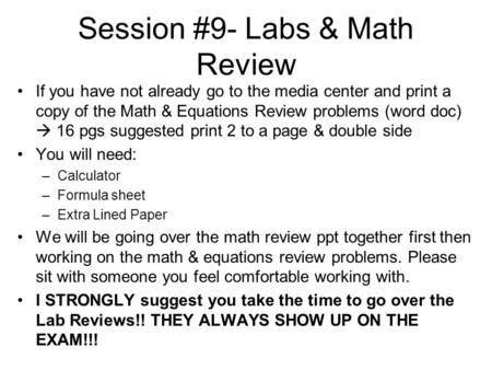 Session #9- Labs & Math Review If you have not already go to the media center and print a copy of the Math & Equations Review problems (word doc)  16.