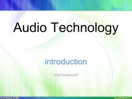 Audio Technology introduction Iwan Sonjaya,MT What is sound? Sound is a physical phenomenon caused by vibration of material (ex.: violin). As the matter.