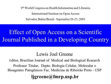 Effect of Open Access on a Scientific Journal Published in a Developing Country Lewis Joel Greene E ditor, Brazilian Journal of Medical and Biological.