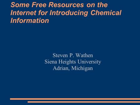 Some Free Resources on the Internet for Introducing Chemical Information Steven P. Wathen Siena Heights University Adrian, Michigan.