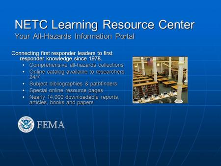 NETC Learning Resource Center Your All-Hazards Information Portal Connecting first responder leaders to first responder knowledge since 1978. Comprehensive.