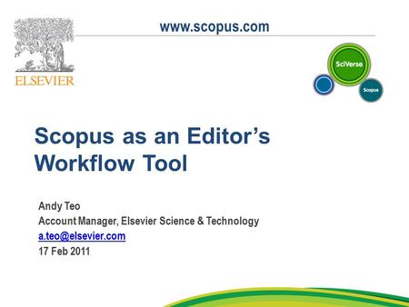 1 Scopus as an Editor's Workflow Tool Andy Teo Account Manager, Elsevier Science & Technology 17 Feb 2011