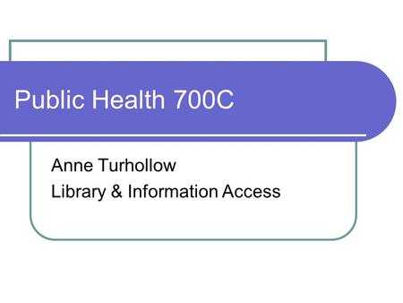 Public Health 700C Anne Turhollow Library & Information Access.