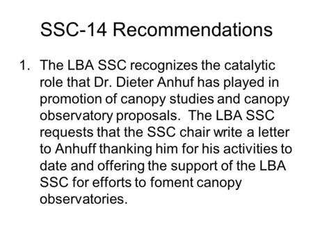 SSC-14 Recommendations 1.The LBA SSC recognizes the catalytic role that Dr. Dieter Anhuf has played in promotion of canopy studies and canopy observatory.