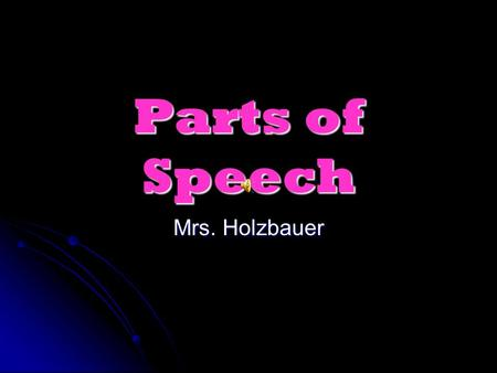 Parts of Speech Mrs. Holzbauer NOUNS Person, place, thing, or idea Concrete nouns: You can see, hear, taste, smell or touch them. *Can interact using.