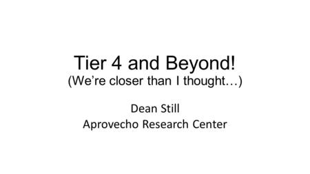 Tier 4 and Beyond! (We're closer than I thought…) Dean Still Aprovecho Research Center.