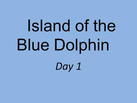 Island of the Blue Dolphin Day 1. How do people survive in the wilderness?