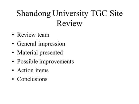 Shandong University TGC Site Review Review team General impression Material presented Possible improvements Action items Conclusions.